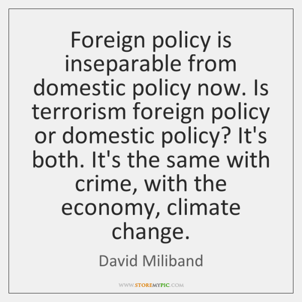 Foreign policy is inseparable from domestic policy now. Is terrorism foreign policy ...