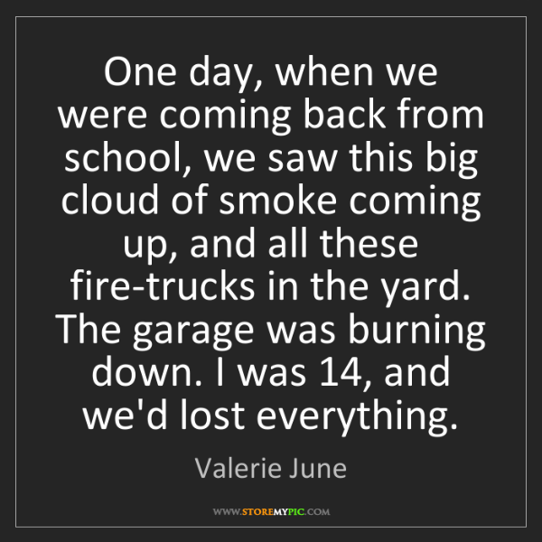 Valerie June: One day, when we were coming back from school, we saw...