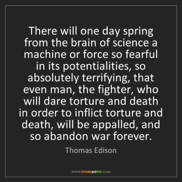 Thomas Edison: There will one day spring from the brain of science a...