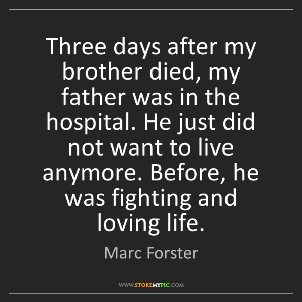 Marc Forster: Three days after my brother died, my father was in the...