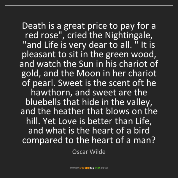 "Oscar Wilde: Death is a great price to pay for a red rose"", cried..."