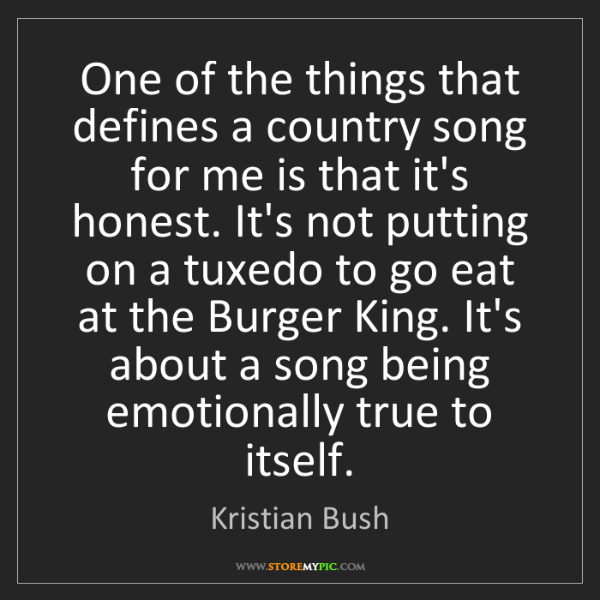 Kristian Bush: One of the things that defines a country song for me...