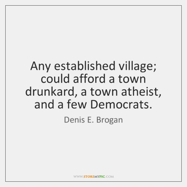 Any established village; could afford a town drunkard, a town atheist, and ...