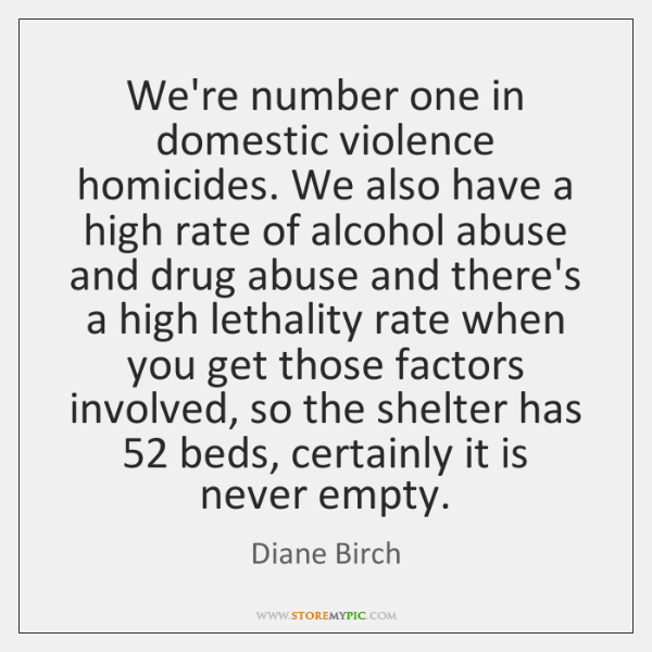 We're number one in domestic violence homicides. We also have a high ...