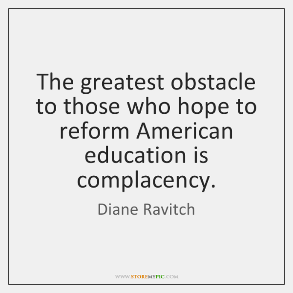 The greatest obstacle to those who hope to reform American education is ...
