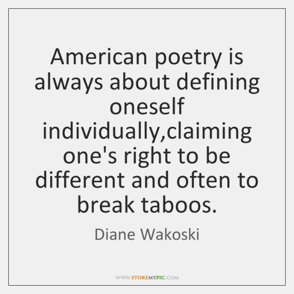 American poetry is always about defining oneself individually,claiming one's right to ...