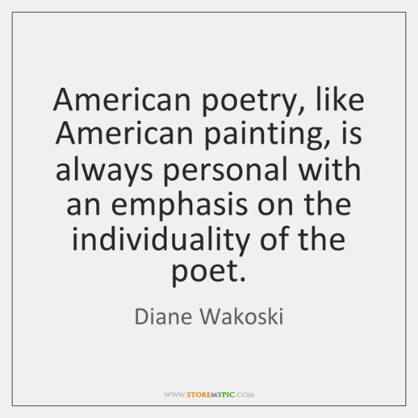 American poetry, like American painting, is always personal with an emphasis on ...