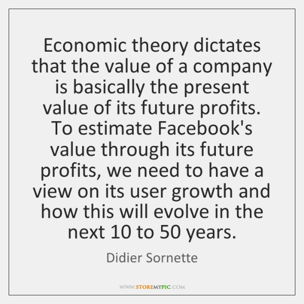 Economic theory dictates that the value of a company is basically the ...