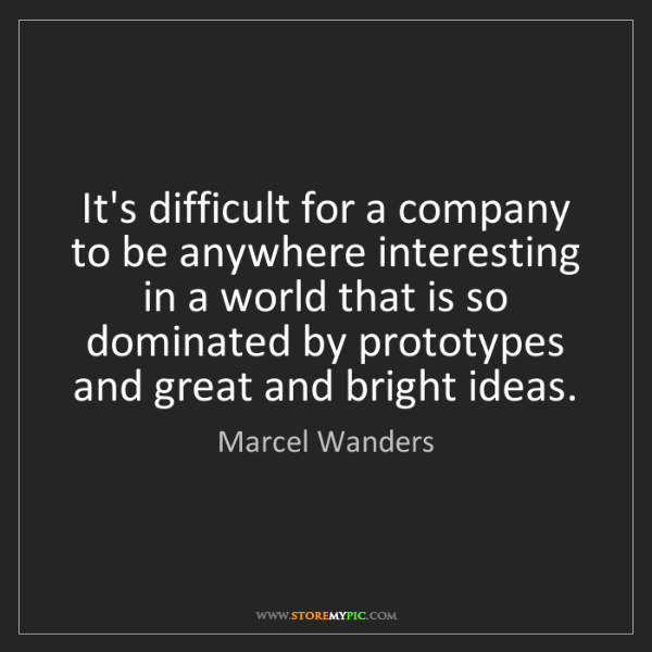 Marcel Wanders: It's difficult for a company to be anywhere interesting...