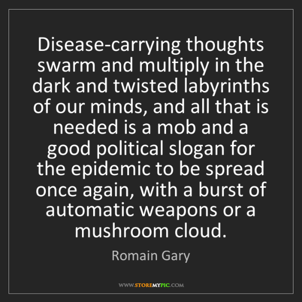 Romain Gary: Disease-carrying thoughts swarm and multiply in the dark...