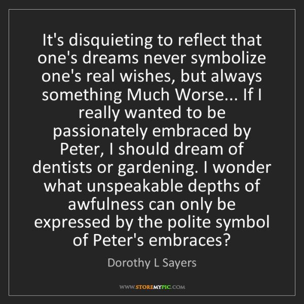 Dorothy L Sayers: It's disquieting to reflect that one's dreams never symbolize...