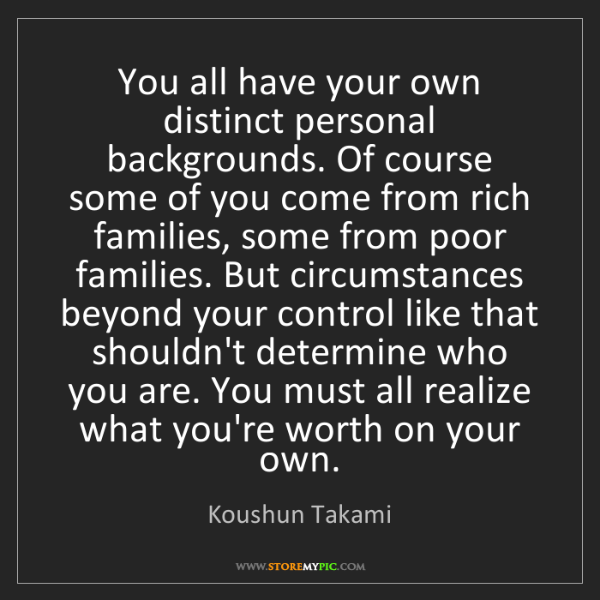 Koushun Takami: You all have your own distinct personal backgrounds....