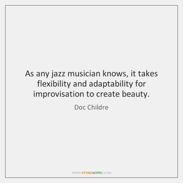 As any jazz musician knows, it takes flexibility and adaptability for improvisation ...