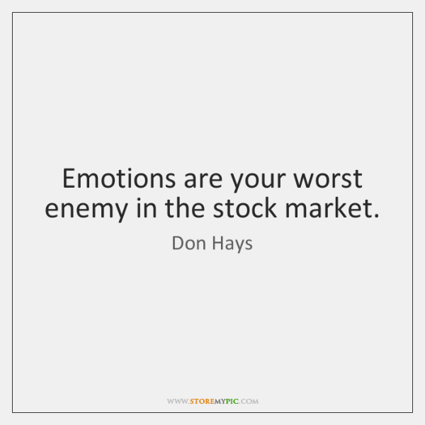 Emotions are your worst enemy in the stock market.