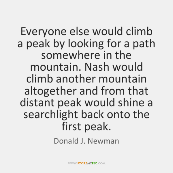 Everyone else would climb a peak by looking for a path somewhere ...