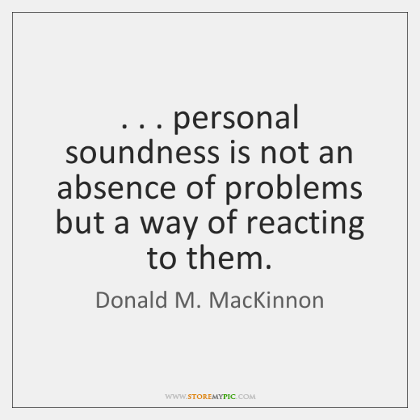 . . . personal soundness is not an absence of problems but a way of ...