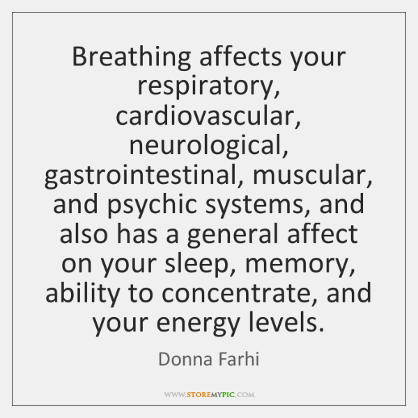 Breathing affects your respiratory, cardiovascular, neurological, gastrointestinal, muscular, and ps