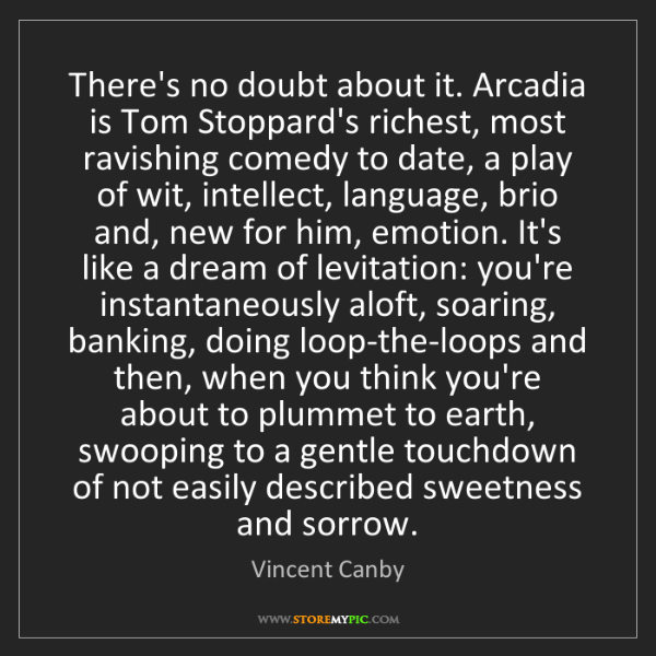 Vincent Canby: There's no doubt about it. Arcadia is Tom Stoppard's...