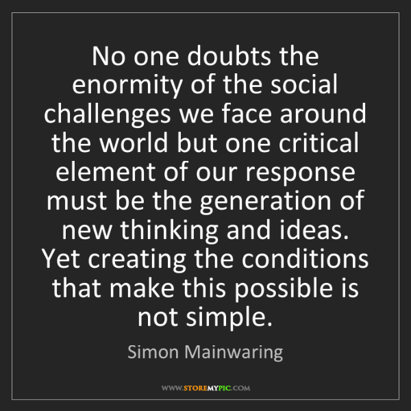 Simon Mainwaring: No one doubts the enormity of the social challenges we...