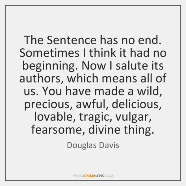 The Sentence has no end. Sometimes I think it had no beginning. ...