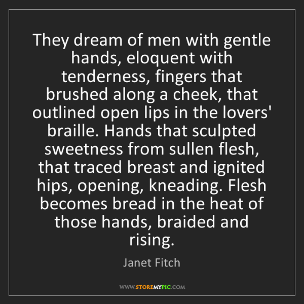 Janet Fitch: They dream of men with gentle hands, eloquent with tenderness,...