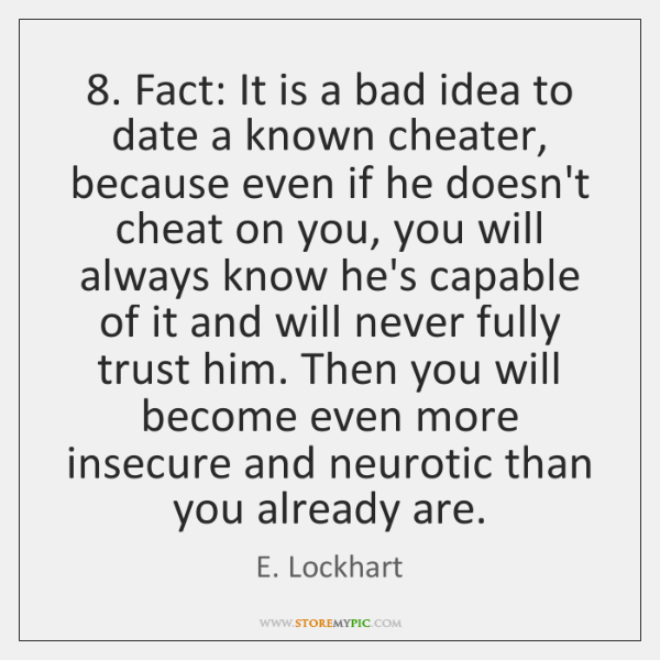 8. Fact: It is a bad idea to date a known cheater, because ...