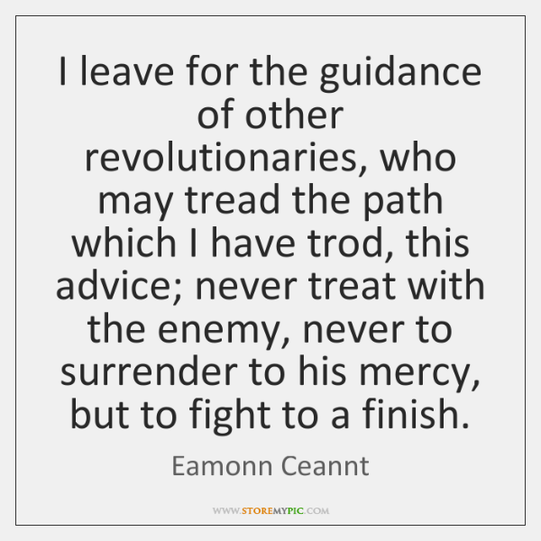 I leave for the guidance of other revolutionaries, who may tread the ...