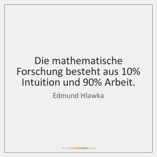 Die mathematische Forschung besteht aus 10% Intuition und 90% Arbeit.