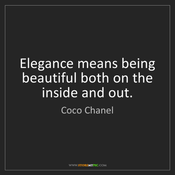 Coco Chanel: Elegance means being beautiful both on the inside and...