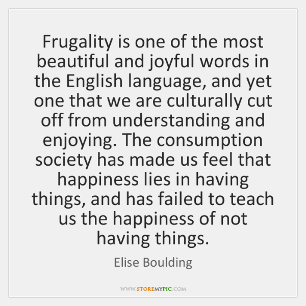 Frugality is one of the most beautiful and joyful words in the ...