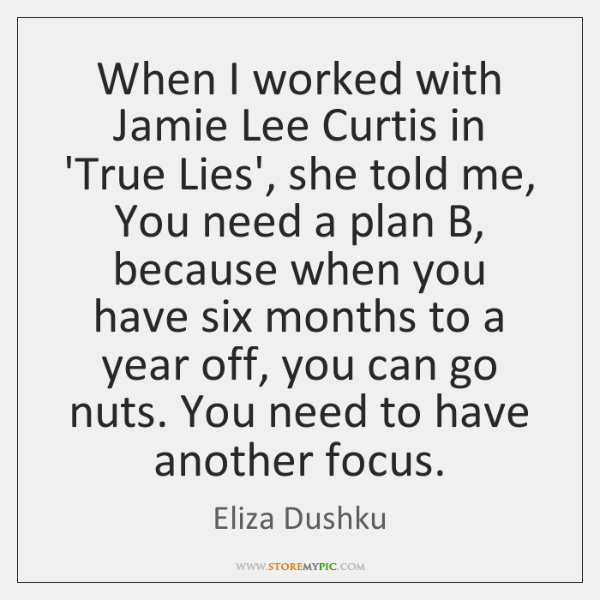 When I worked with Jamie Lee Curtis in 'True Lies', she told ...