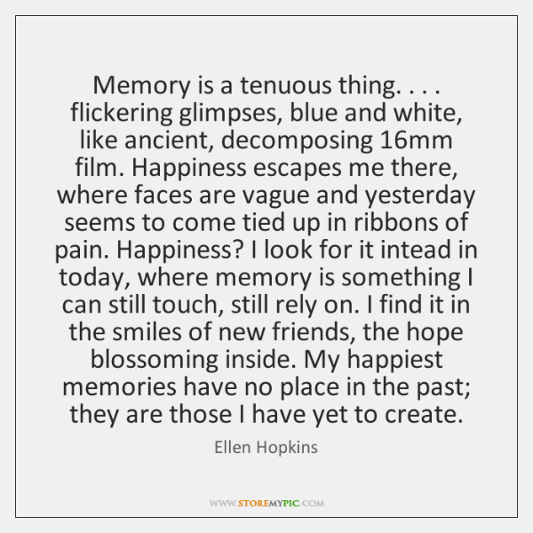 Memory is a tenuous thing. . . . flickering glimpses, blue and white, like ancient, ...