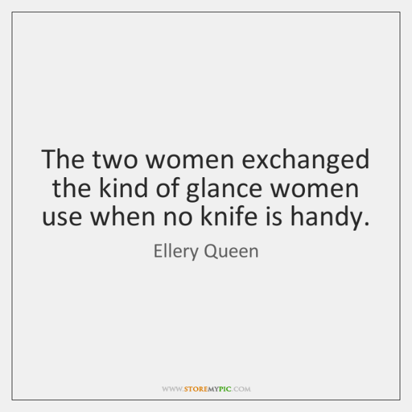The two women exchanged the kind of glance women use when no ...