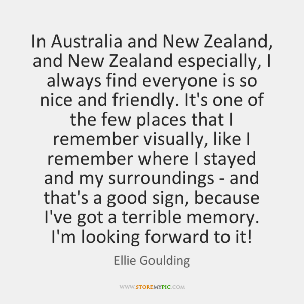 In Australia and New Zealand, and New Zealand especially, I always find ...