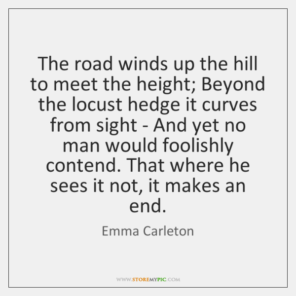 The road winds up the hill to meet the height; Beyond the ...