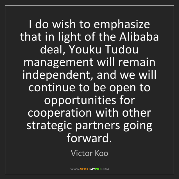 Victor Koo: I do wish to emphasize that in light of the Alibaba deal,...