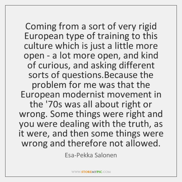 Coming from a sort of very rigid European type of training to ...