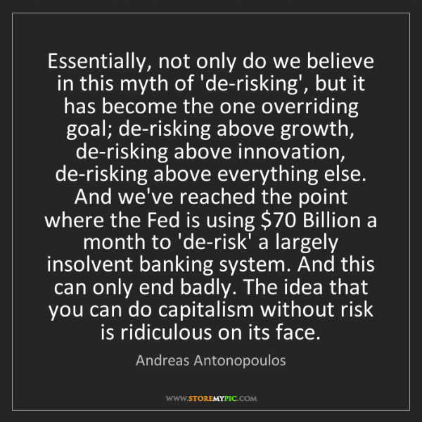 Andreas Antonopoulos: Essentially, not only do we believe in this myth of 'de-risking',...