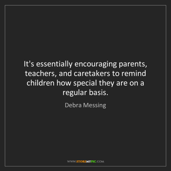 Debra Messing: It's essentially encouraging parents, teachers, and caretakers...