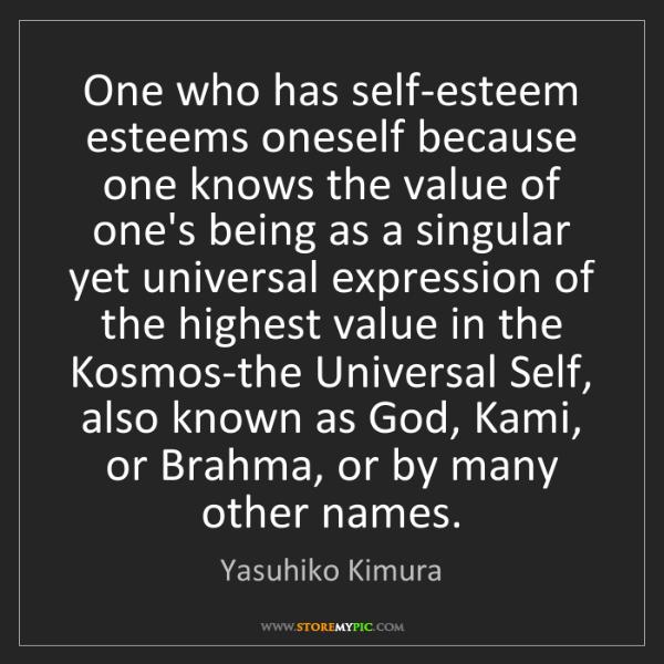 Yasuhiko Kimura: One who has self-esteem esteems oneself because one knows...