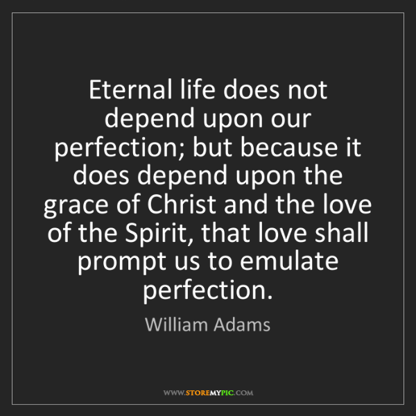 William Adams: Eternal life does not depend upon our perfection; but...