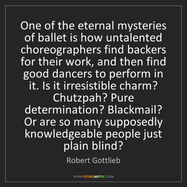 Robert Gottlieb: One of the eternal mysteries of ballet is how untalented...