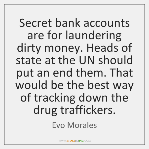 Secret bank accounts are for laundering dirty money. Heads of state at ...