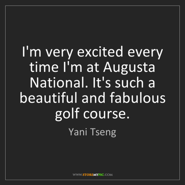 Yani Tseng: I'm very excited every time I'm at Augusta National....