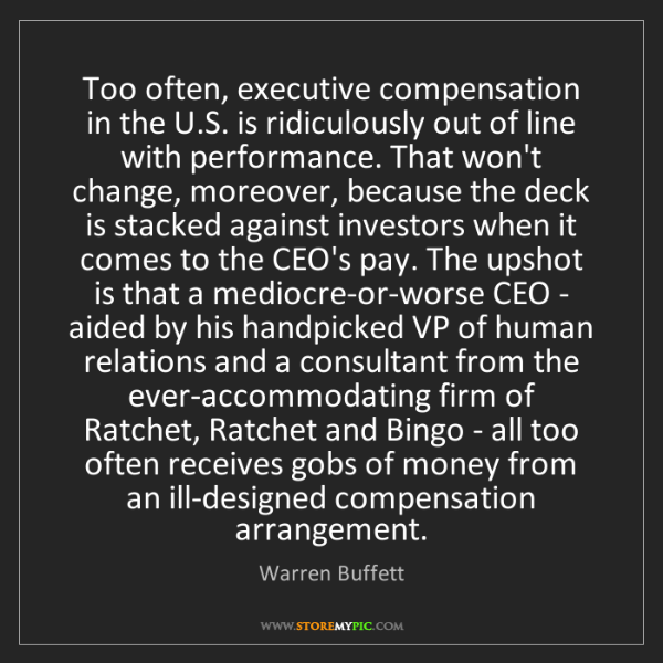 Warren Buffett: Too often, executive compensation in the U.S. is ridiculously...