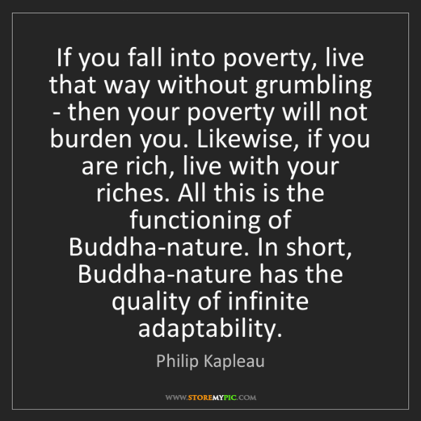 Philip Kapleau: If you fall into poverty, live that way without grumbling...