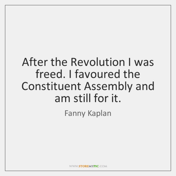 After the Revolution I was freed. I favoured the Constituent Assembly and ...
