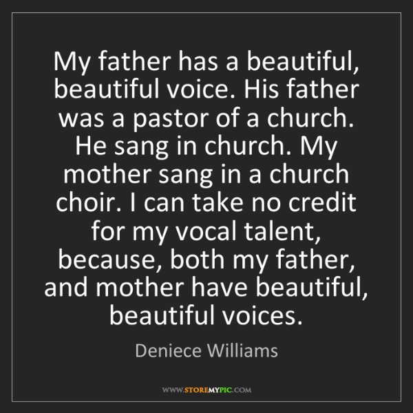 Deniece Williams: My father has a beautiful, beautiful voice. His father...