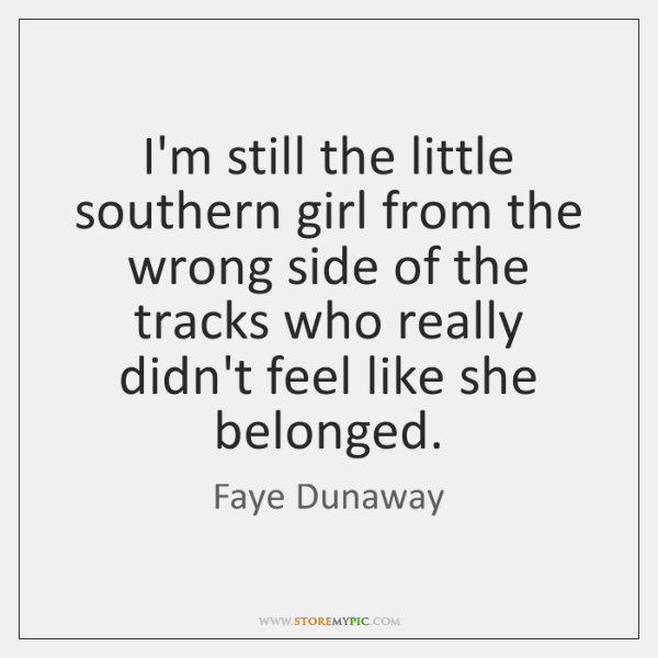 I'm still the little southern girl from the wrong side of the ...