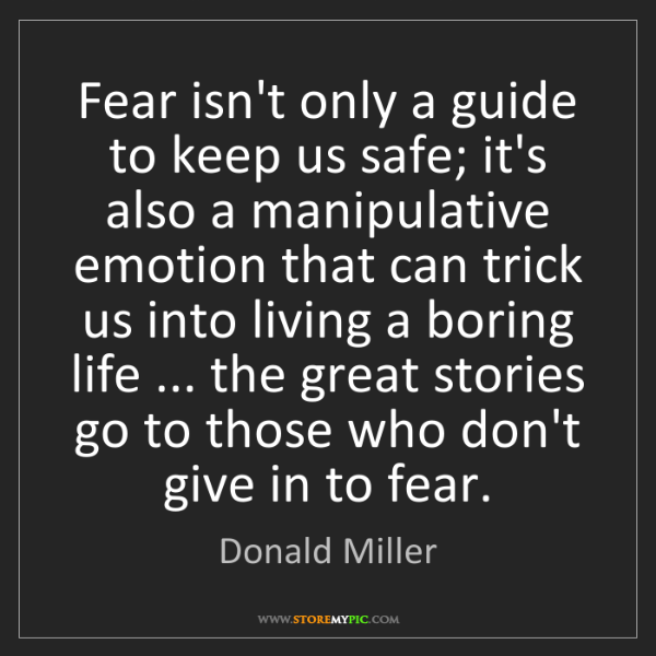 Donald Miller: Fear isn't only a guide to keep us safe; it's also a...